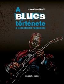 A blues története a kezdetektől napjainkig