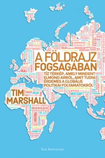 A földrajz fogságában - Tíz térkép, amely mindent elmond arról, amit tudni érdemes a globális politikai folyamatokról