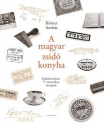 A magyar zsidó konyha - Kultúrtörténet 77 autentikus recepttel