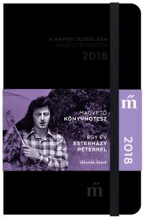 A napok iszkolása: Idézetek, képek - Egy év Esterházy Péterrel - Magvető notesz 2018