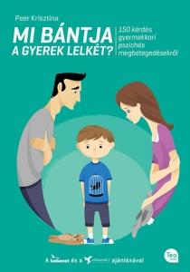 Mi bántja a gyerek lelkét? - 150 kérdés gyermekkori pszichés megbetegedésekről