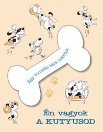 Én vagyok a kutyusod - Egy bundás társ naplója