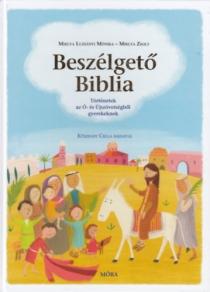 Beszélgető Biblia - Történetek az Ó- és Újszövetségből gyerekeknek