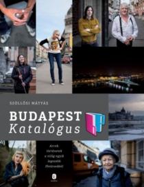 Budapest katalógus - Arcok, történetek a világ egyik legszebb fővárosából