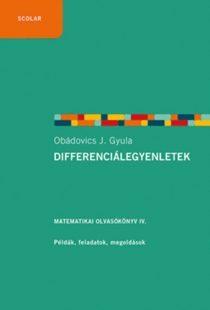 Differenciálegyenletek - Példák, feladatok, megoldások - Matematikai olvasókönyv IV.