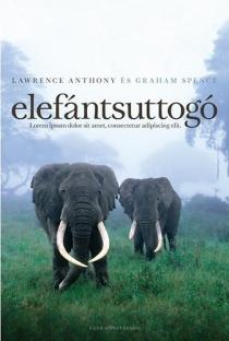 Elefántsuttogó - Amit egy elefántcsordától tanultam életről, szabadságról és hűségről