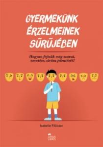 Gyermekünk érzelmeinek sűrűjében - Hogyan fejtsük meg szavai, nevetése, sírása jelentését?