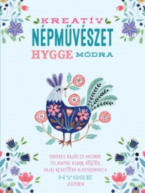 Kreatív népművészet Hygge módra - Érdekes, bájos és hasznos feladatok, vidám ötletek a Hygge jegyében