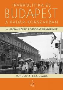 Iparpolitika és Budapest a Kádár-korszakban