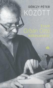 Között - Esszé Orbán Ottó költészetéről