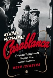 Nekünk megmarad Casablanca - Hollywood legkedvesebb filmjének élete, legendája és utóélete