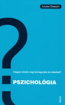 Pszichológia - Hogyan értsük meg önmagunkat és másokat?