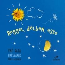Reggel, délben, este - Napszakok - Könyv kicsiknek