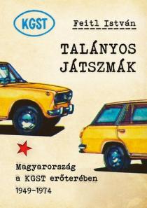 Talányos játszmák - Magyarország a KGST erőterében 1949-1974