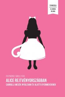 Alice rejtvényországban - Carrolli mesék nyolcvan év alatti gyermekeknek