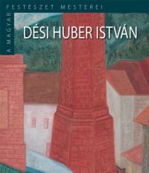 Dési Huber István - A magyar festészet mesterei