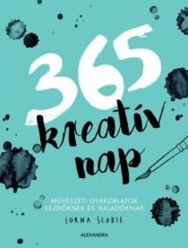 365 kreatív nap - mŰVÉSZETI GYAKORLATOK KEZDŐKNEK ÉS HALADÓKNAK