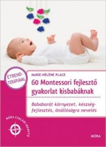 60 Montessori fejlesztő gyakorlat kisbabáknak - Bababarát környezet, készségfejlesztés