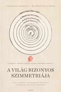 A világ bizonyos szimmetriája - A kora újkori csillagászati története válogatott források tükrében
