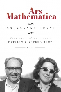 Ars Mathematica - Biography of my parents Katalin & Alfréd Rényi - angol nyelvű