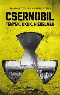 Csernobil - Tények, okok, hiedelmek