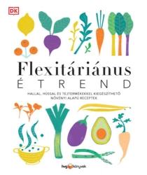 Flexitáriánus étrend - Hallal, hússal és tejtermékekkel kiegészíthető növényi alapú receptek