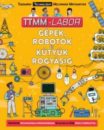 Gépek, robotok és kütyük rogyásig - TTMM-Labor