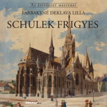 Schulek Frigyes - Az Építészet Mesterei