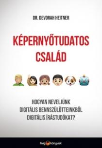 Képernyőtudatos család - Hogyan neveljünk digitális bennszülötteinkből digitális írástudókat?