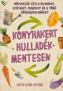 Konyhakert hulladékmentesen - Növesszük újra a leveleket, szárakat, magokat és a többi zöldségmaradékot!