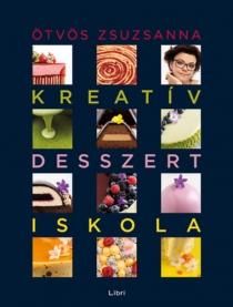Kreatív desszertiskola - 25 különleges desszert, 35 alaprecept, végtelen lehetőség