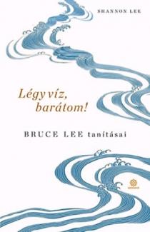 Légy víz, barátom! - Bruce Lee tanításai
