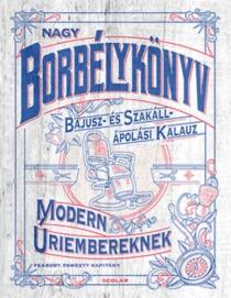 Nagy borbélykönyv - Bajusz- és szakállápolási kalauz modern úriembereknek
