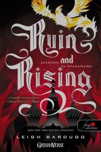 Ruin and Rising - Pusztulás és felemelkedés - Grisha trilógia 3.