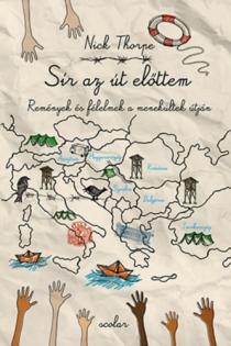 Sír az út előttem - Remények és félelmek a menekültek Európába vezető útján