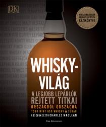 Whiskyvilág - A legjobb lepárlók rejtett titkai országról országra - Több mint 650 whisky