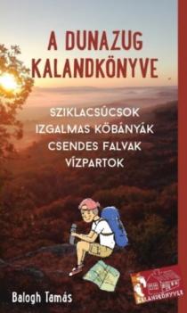 A Dunazug kalandkönyve - Sziklacsúcsok, izgalmas kőbányák, csendes falvak, vízpartok