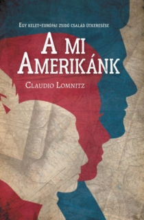 A mi Amerikánk - Egy kelet-európai zsidó család útkeresése