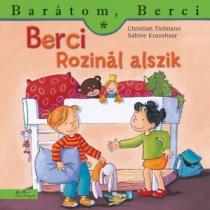 Berci Rozinál alszik - Barátom, Berci