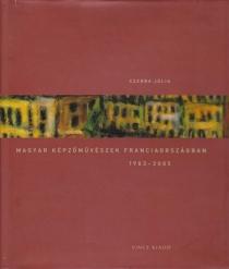 Magyar képzőművészek Franciaországban 1903-2005