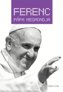 Ferenc pápa megmondja