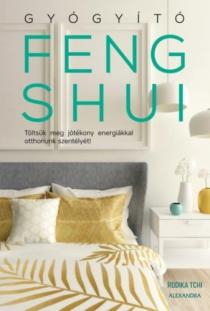 Gyógyító feng shui - Töltsük meg jótékony energiákkal otthonunk szentélyét!