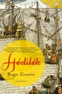 Hódítók - Hogyan kovácsolta össze Portugália a történelem első tengeri világbirodalmát