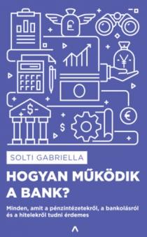 Hogyan működik a bank? - minden, amit a pénzintézetekről, a bankolásról és a hitelekről tudni érdemes