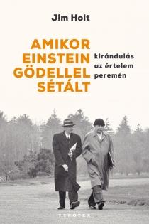 Amikor Einstein Gödellel sétált - Kirándulás az értelem peremén