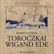 Toroczkai Wigand Ede - Az Építészet Mesterei