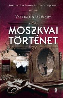 Moszkvai történet - Szerelem, élet és halál Sztálin csízmája alatt