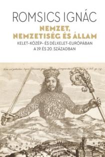 Nemzet, nemzetiség és állam - Kelet-Közép- és Délkelet-Európában a 19. és 20. században