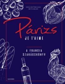 Párizs je t'aime - A francia szakácskönyv
