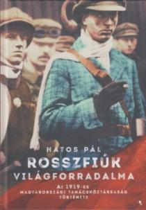 Rosszfiúk világforradalma - Az 1919-es Magyarországi Tanácsköztársaság története